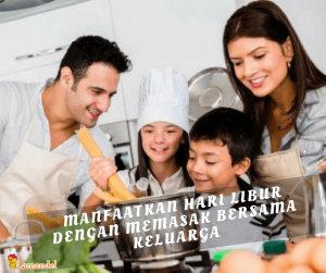 Manfaatkan hari libur dengan Memasak bersama Keluarga